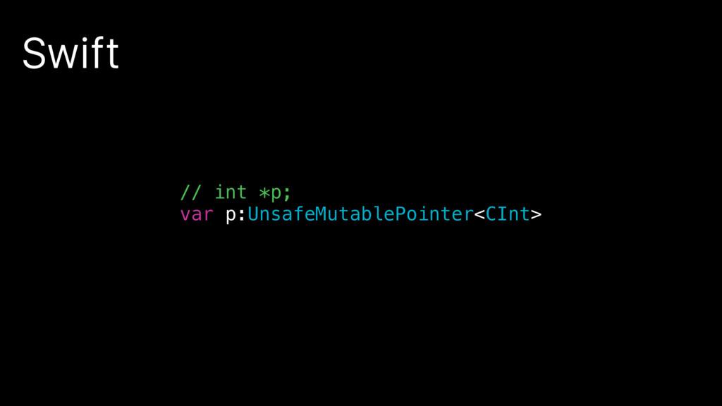Swift // int *p; var p:UnsafeMutablePointer<CIn...
