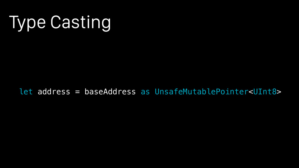 Type Casting let address = baseAddress as Unsaf...