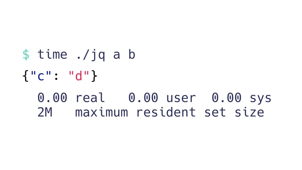 """$ time ./jq a b {""""c"""": """"d""""} 0.00 real 0.00 user ..."""