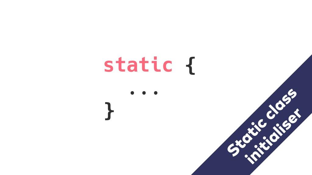 static { ... } initialiser Static class