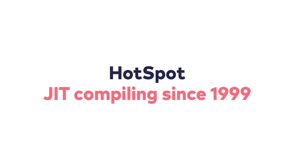 HotSpot JIT compiling since 1999