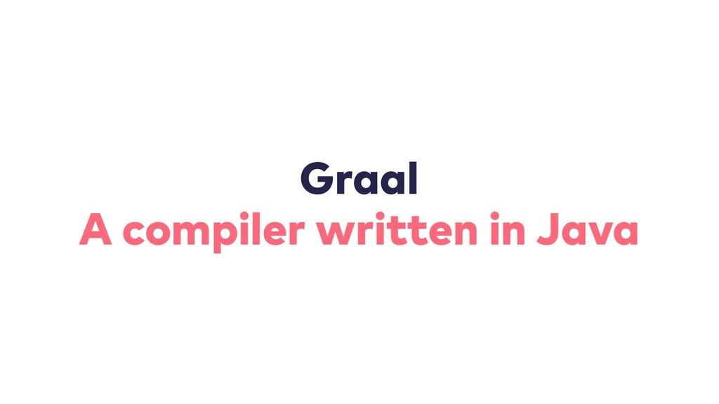 Graal A compiler written in Java