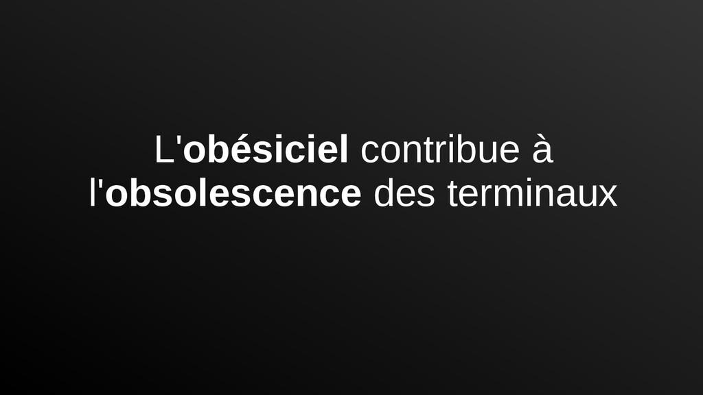 L'obésiciel contribue à l'obsolescence des term...