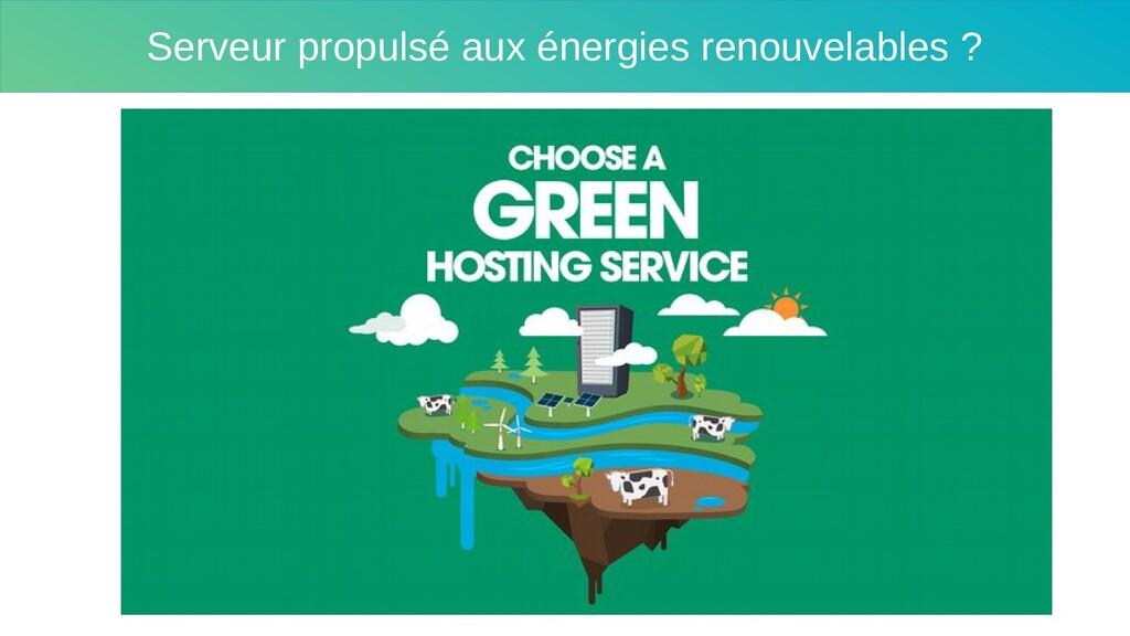 Serveur propulsé aux énergies renouvelables ?