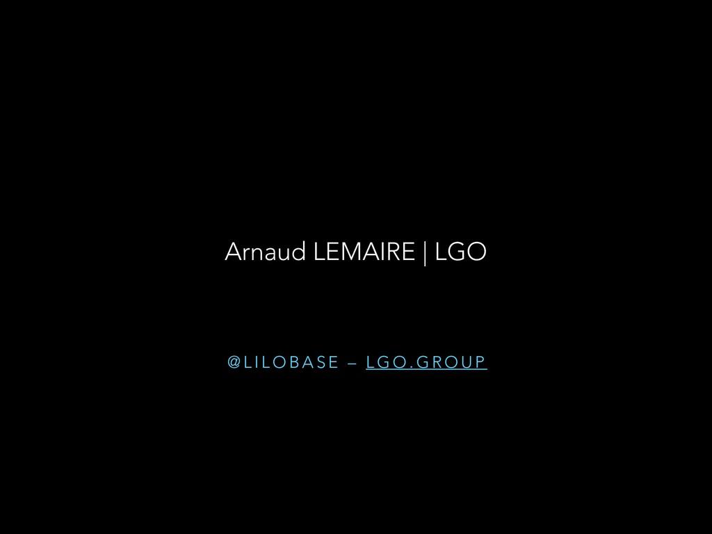 @ L I L O B A S E – L G O . G R O U P Arnaud LE...
