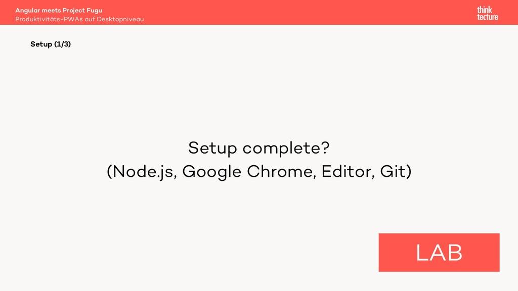 Setup complete? (Node.js, Google Chrome, Editor...