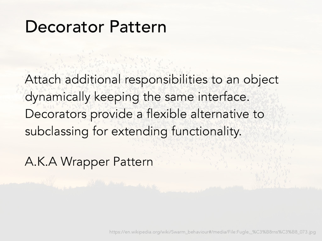 Attach additional responsibilities to an object...