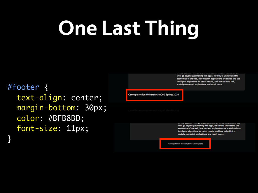 One Last Thing #footer { text-align: center; ma...