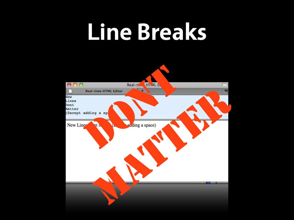 Line Breaks DONT MATTER