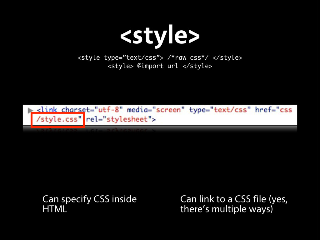 Can link to a CSS file (yes, there's multiple w...