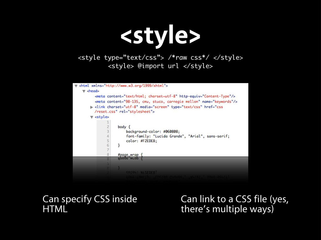 <style> Can link to a CSS file (yes, there's mu...