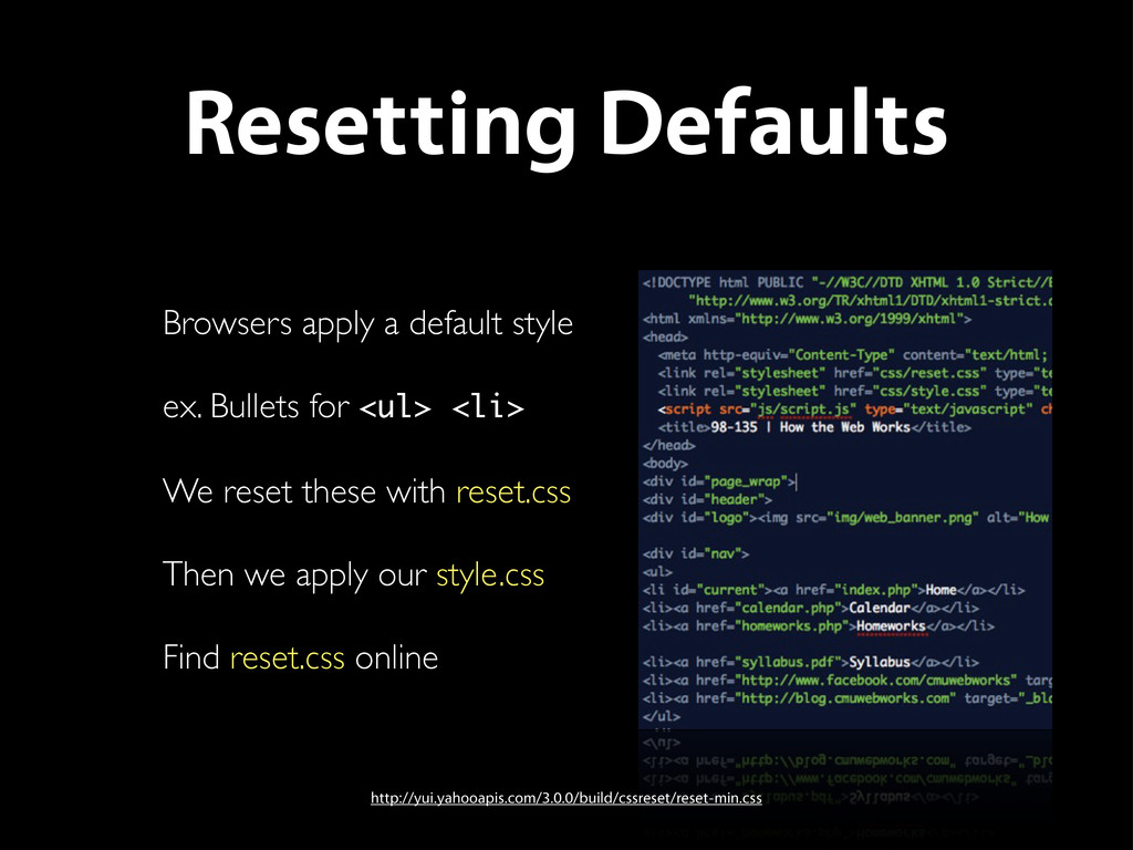 Resetting Defaults Browsers apply a default sty...