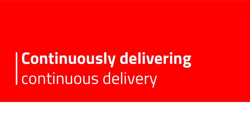 Continuously delivering continuous delivery