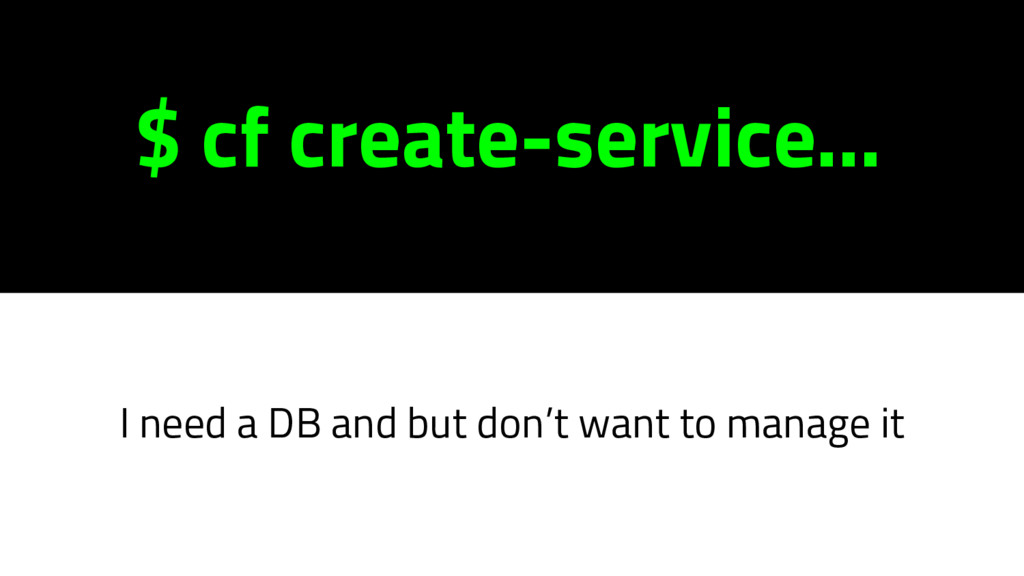 $ cf create-service... I need a DB and but don'...