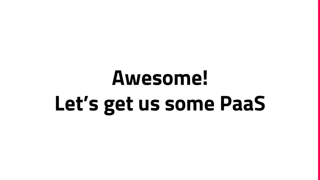 Awesome! Let's get us some PaaS