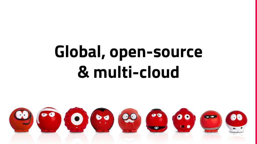Global, open-source & multi-cloud