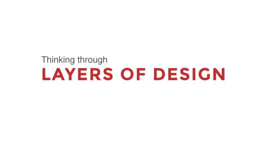 LAYERS OF DESIGN Thinking through