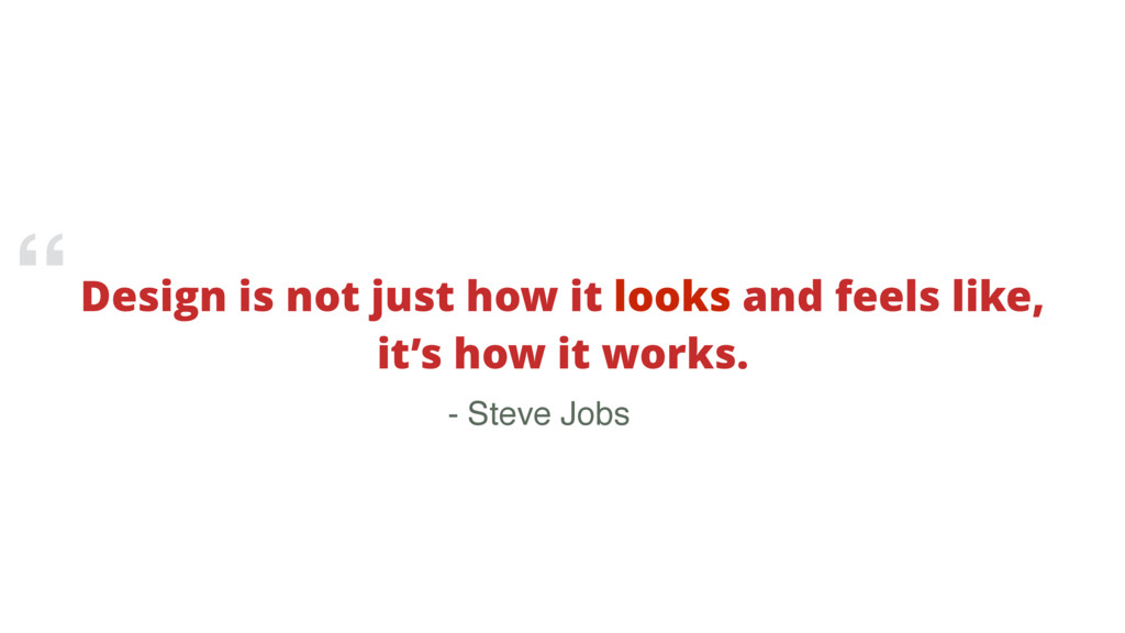 Design is not just how it looks and feels like,...