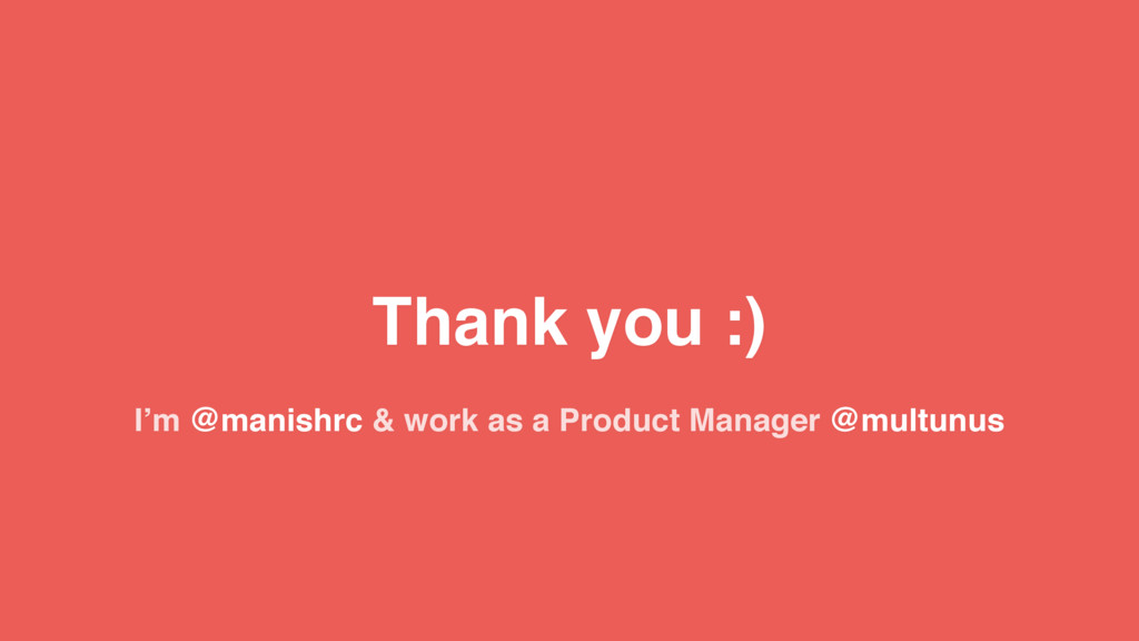 Thank you :) I'm @manishrc & work as a Product ...