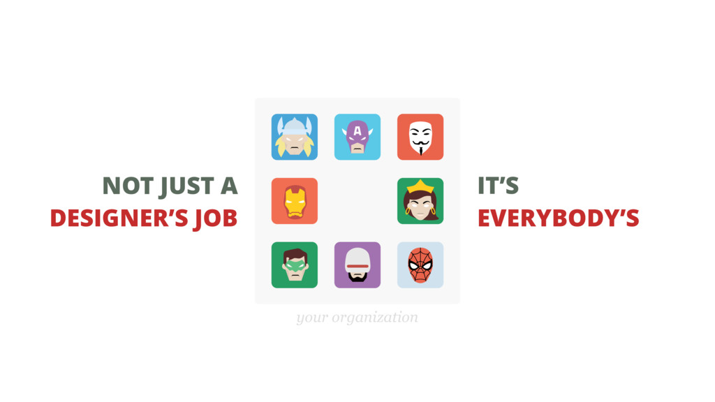 IT'S EVERYBODY'S NOT JUST A DESIGNER'S JOB your...