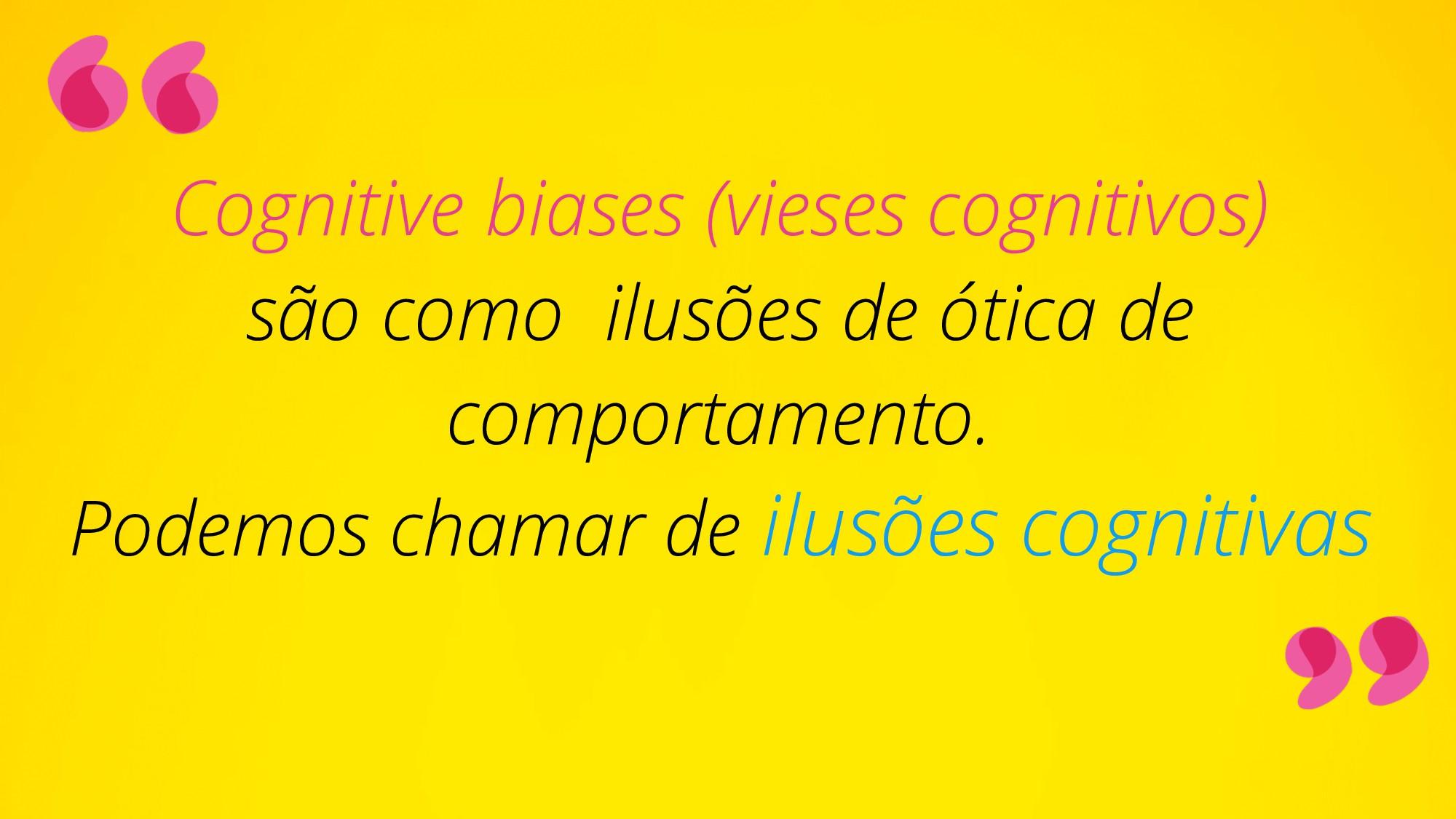 Cognitive biases (vieses cognitivos) são como i...