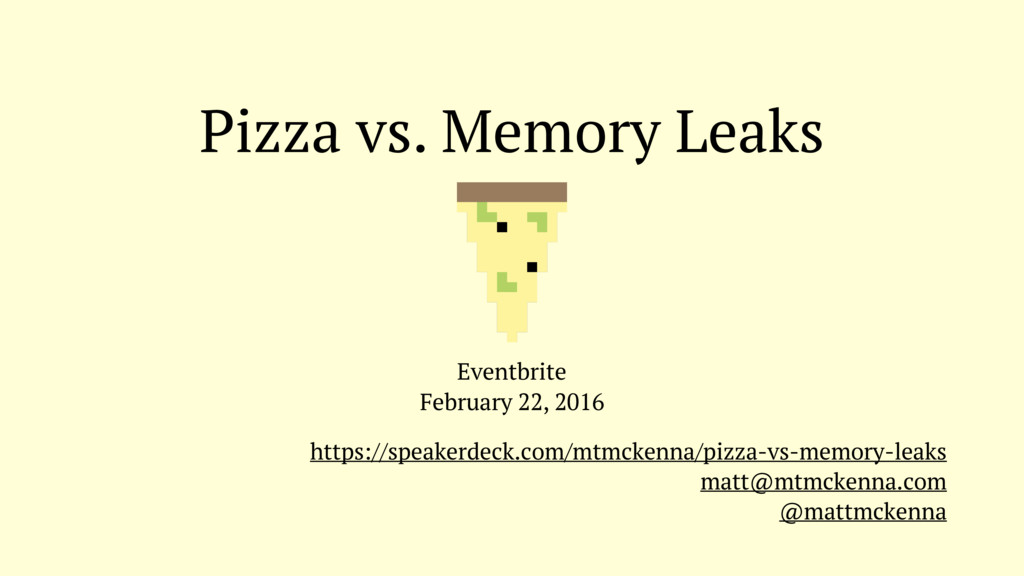 Pizza vs. Memory Leaks Eventbrite February 22, ...