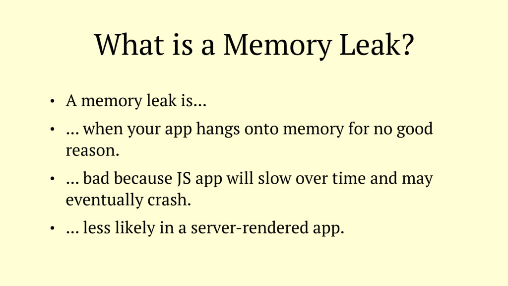 What is a Memory Leak? • A memory leak is... • ...
