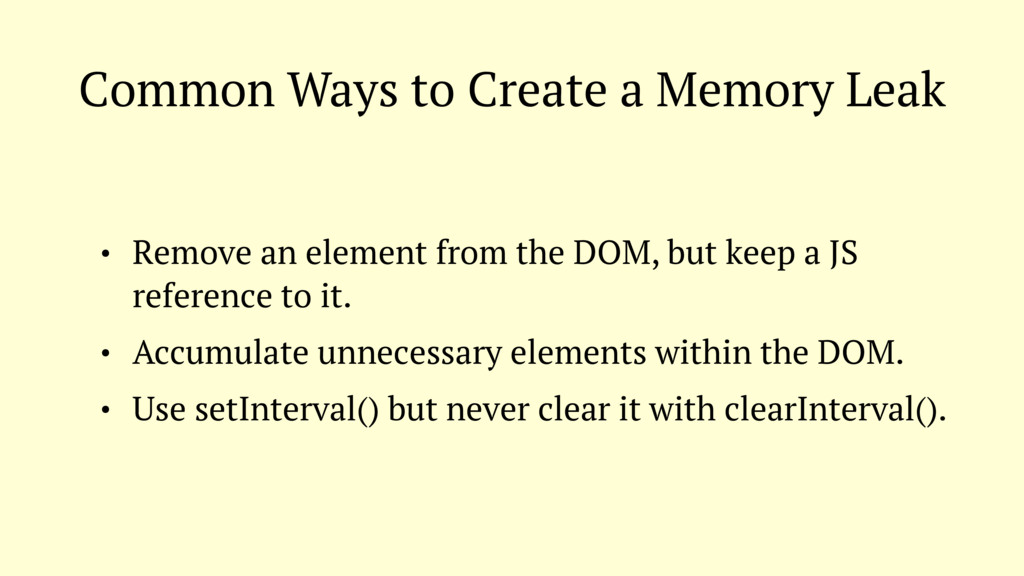Common Ways to Create a Memory Leak • Remove an...