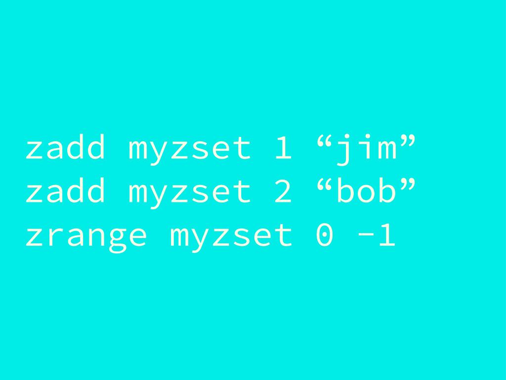 "zadd myzset 1 ""jim"" zadd myzset 2 ""bob"" zrange ..."