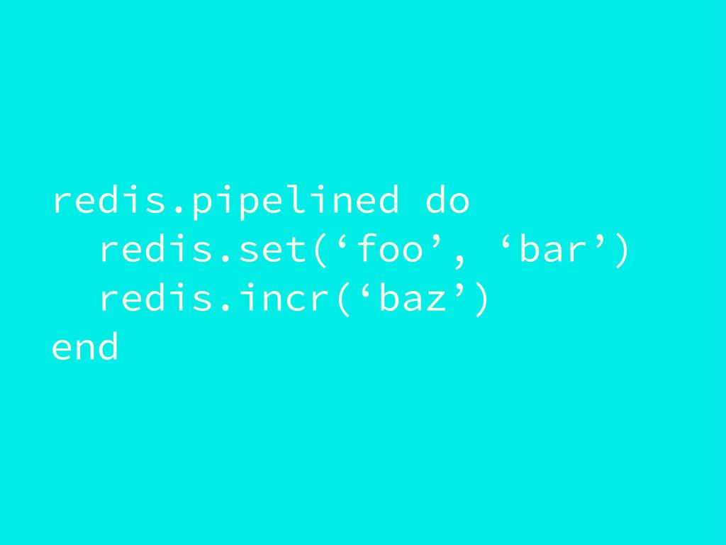 redis.pipelined do redis.set('foo', 'bar') redi...