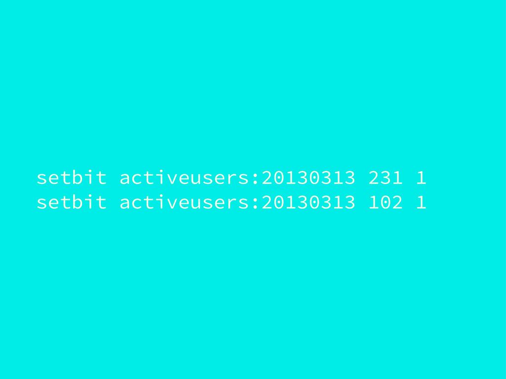 setbit activeusers:20130313 231 1 setbit active...