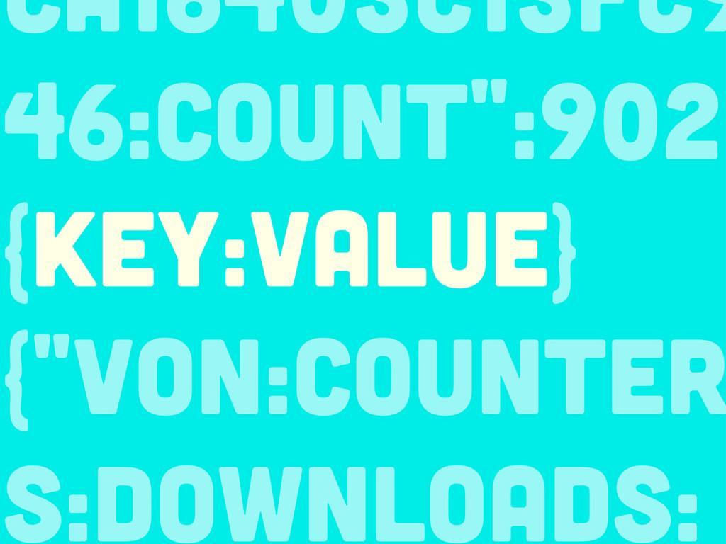 """ca16403c13fc9 46:count"""":902} {KEY:VALUE} {""""von:..."""