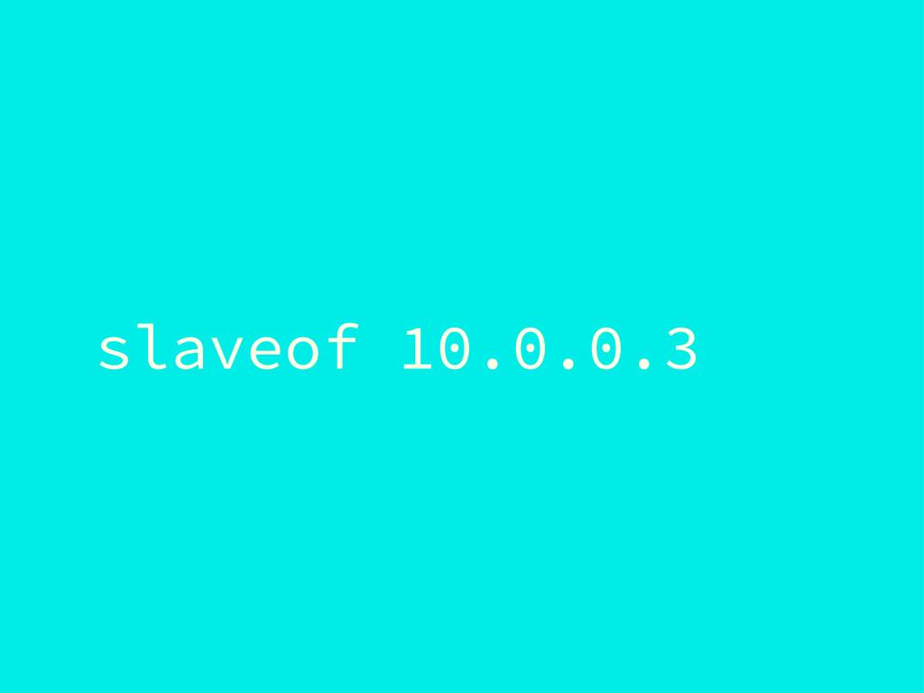 slaveof 10.0.0.3