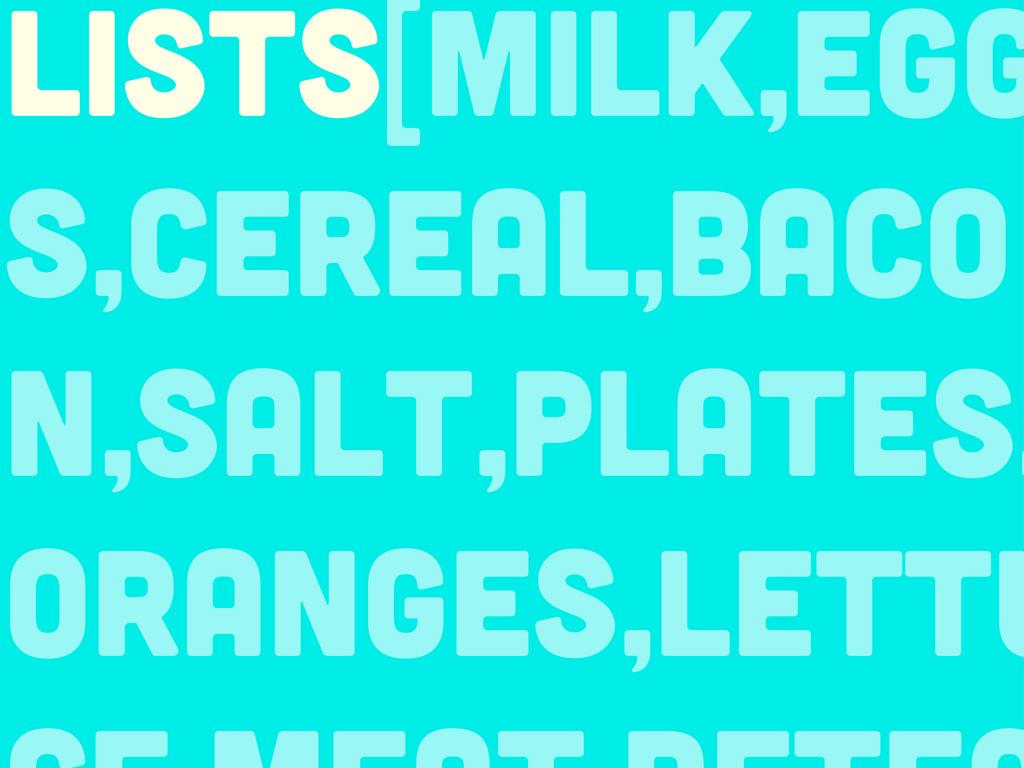 lists[milk,egg s,cereal,baco n,salt,plates, ora...