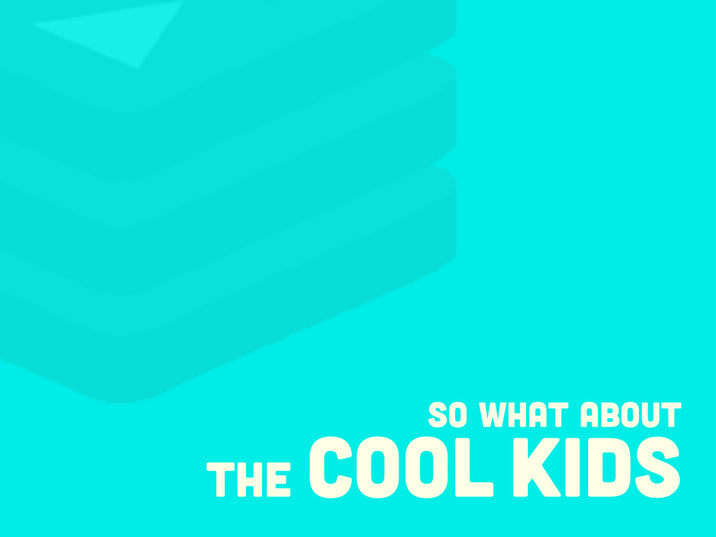 so what about the cool kids