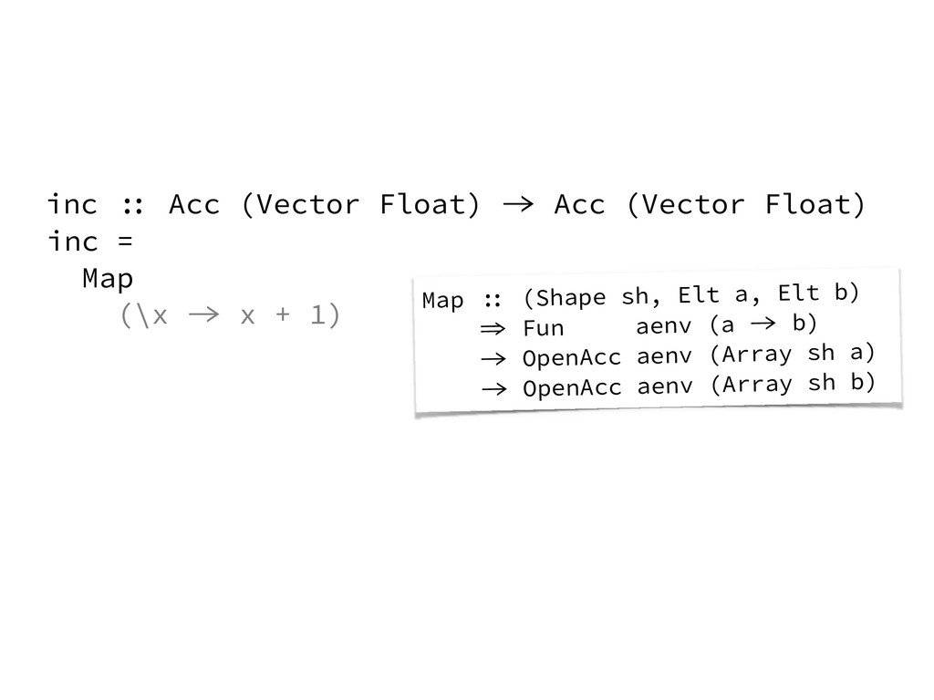inc = Map (\x -> x + 1) inc :: Acc (Vector Floa...