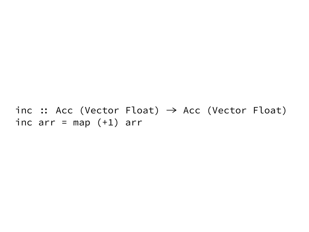 inc :: Acc (Vector Float) -> Acc (Vector Float)...