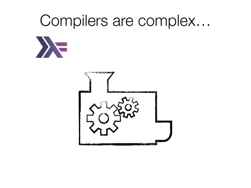 Compilers are complex…