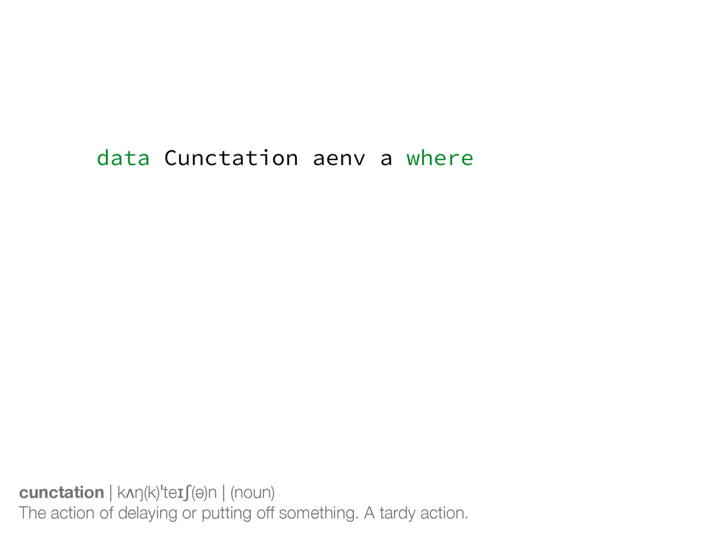 data Cunctation aenv a where Done :: Arrays a =...