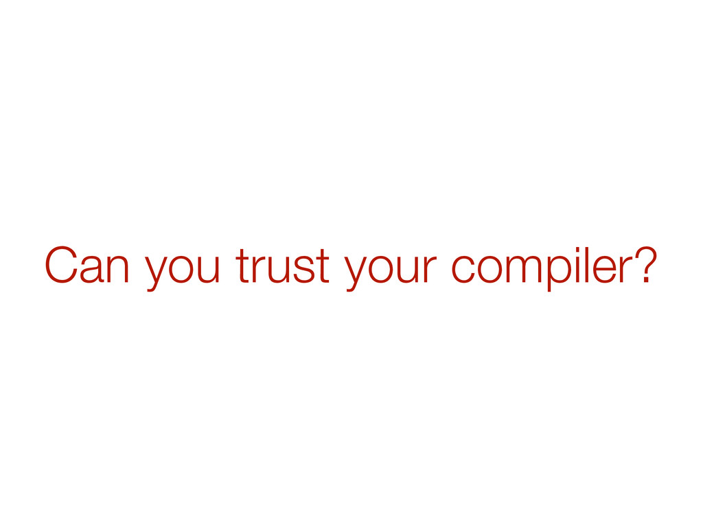 Can you trust your compiler?