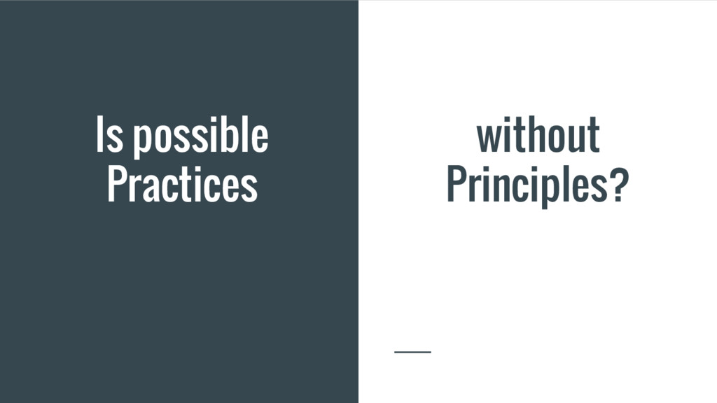Is possible Practices without Principles?