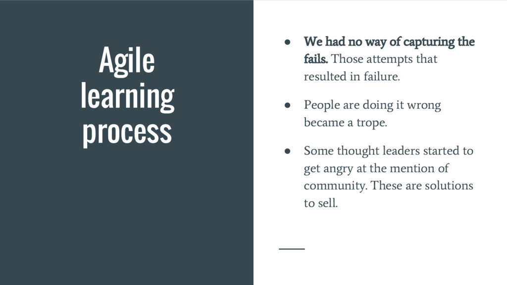 Agile learning process ● We had no way of captu...
