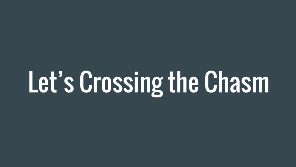 Let's Crossing the Chasm