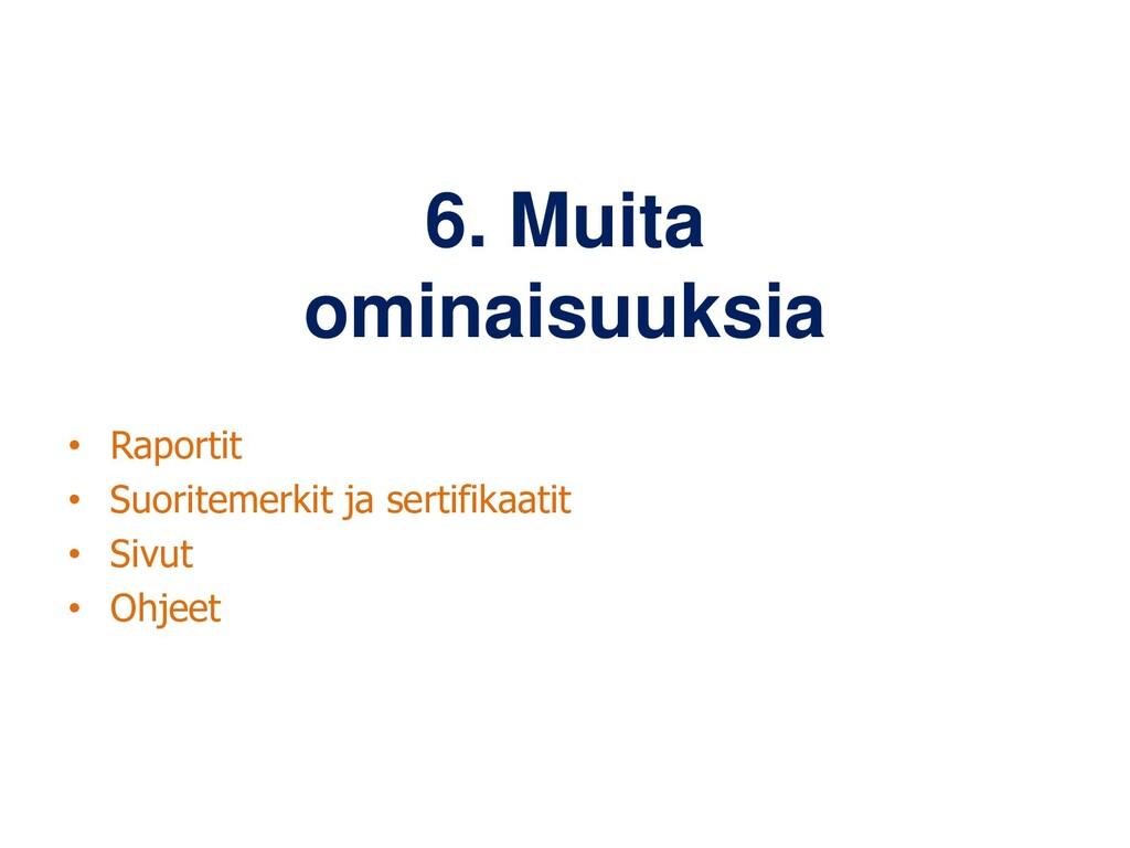 6. Muita ominaisuuksia • Raportit • Suoritemerk...