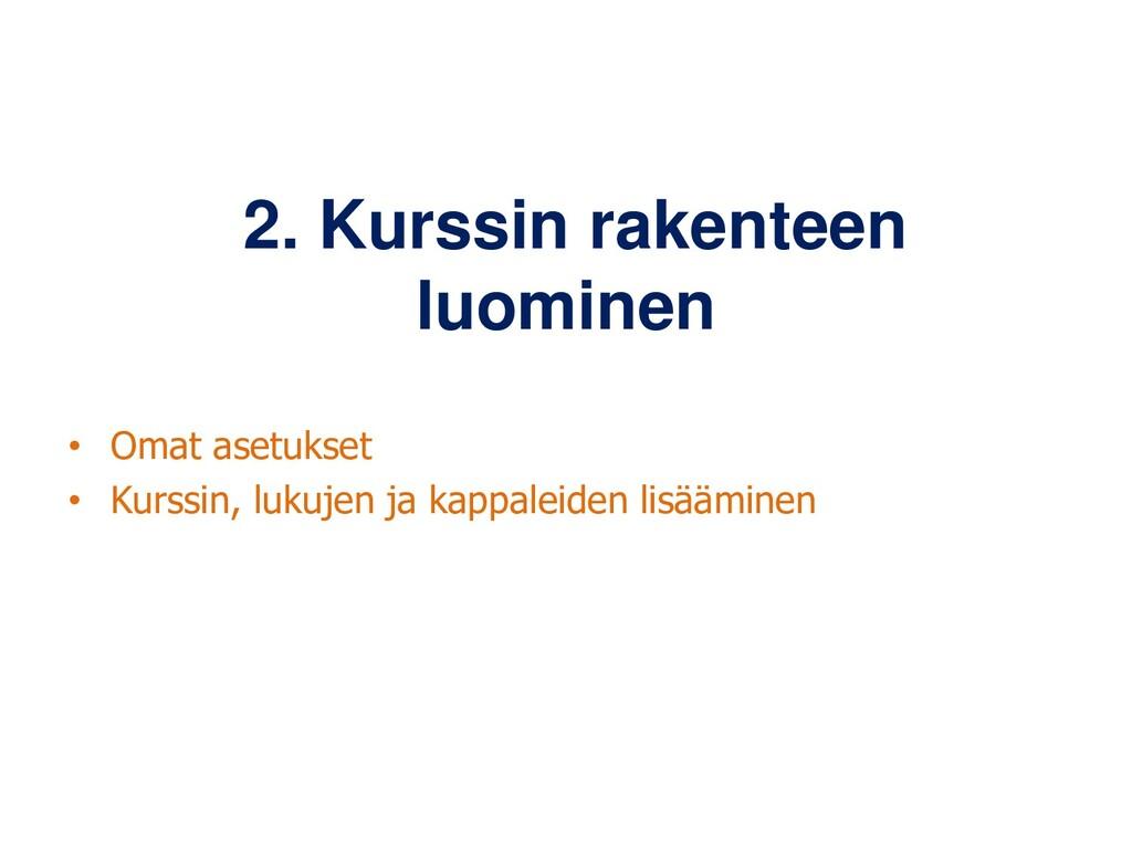 2. Kurssin rakenteen luominen • Omat asetukset ...