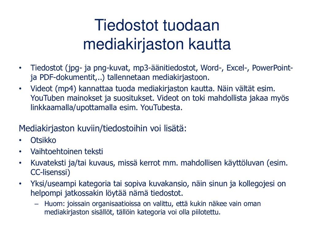 Tiedostot tuodaan mediakirjaston kautta • Tiedo...