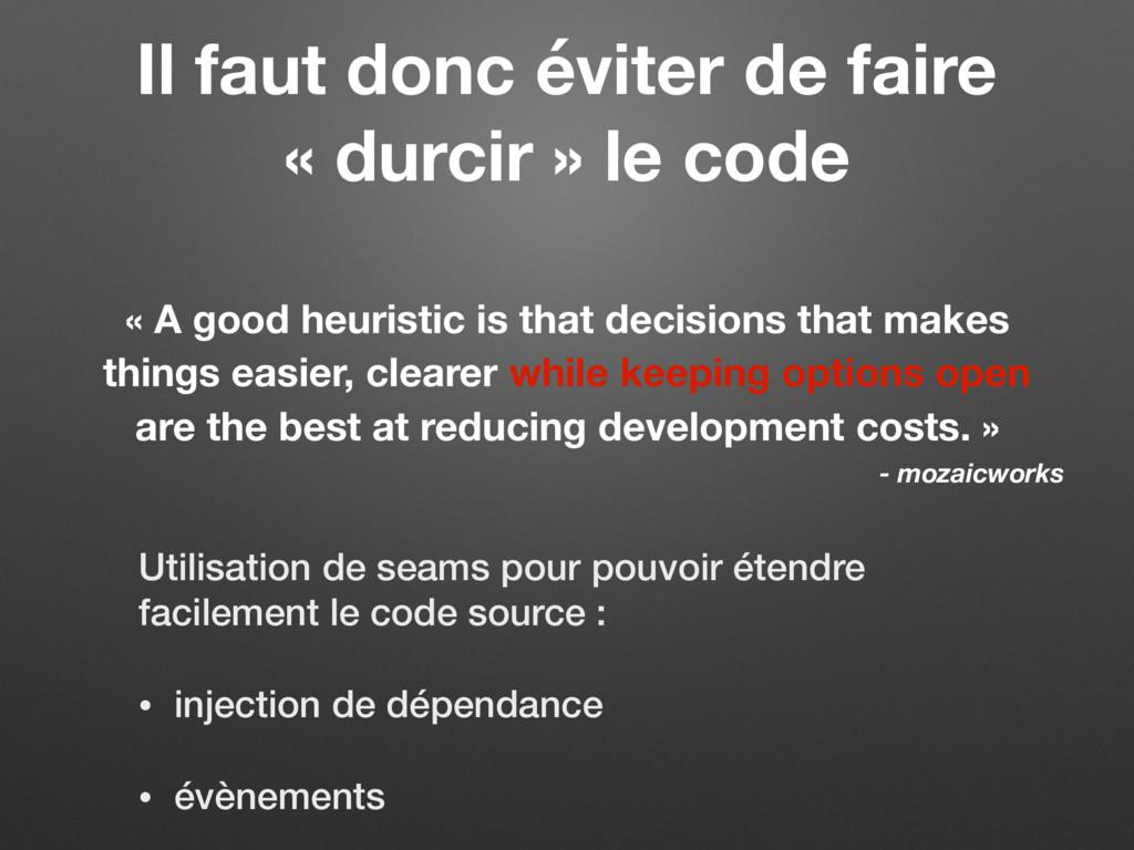 Il faut donc éviter de faire « durcir » le code...