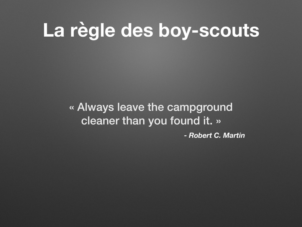 La règle des boy-scouts « Always leave the camp...