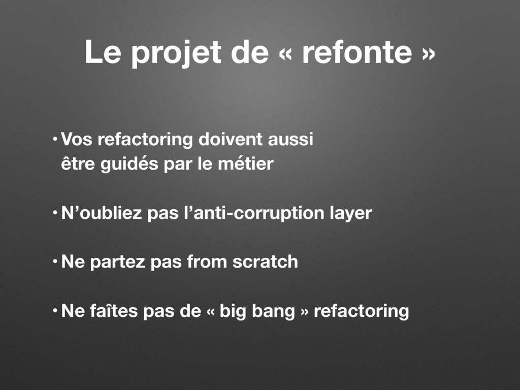 Le projet de « refonte » • Vos refactoring doiv...