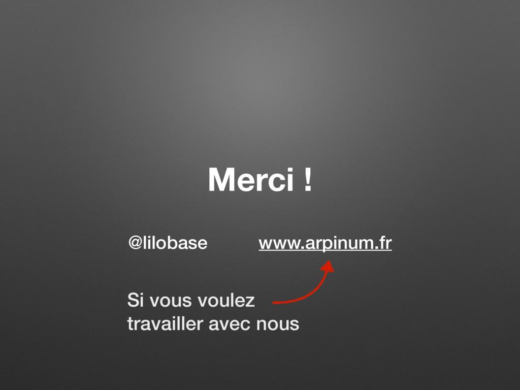 Merci ! @lilobase www.arpinum.fr Si vous voulez...